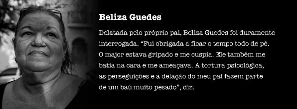 """Delatada pelo próprio pai, Beliza Guedes foi duramente interrogada. """"Fui obrigada a ficar o tempo todo de pé. O major estava gripado e me cuspia. Ele também me batia na cara e me ameaçava. A tortura psicológica, as perseguições e a delação do meu pai fazem parte de um baú muito pesado"""", diz."""