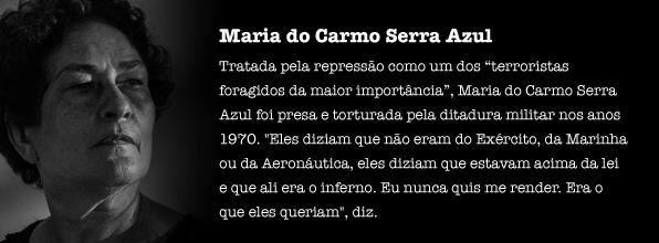"""Tratada pela repressão como um dos """"terroristas foragidos da maior importância"""", Maria do Carmo Serra Azul foi presa e torturada pela ditadura militar nos anos 1970. Cacau entrou na clandestinidade aos 16 anos e persistiu na luta mesmo diante da tortura. """"Eu nunca quis me render. Era o que eles queriam"""", diz."""
