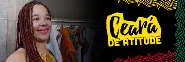 #CearádeAtitude: microempreendedores cearenses combatem preconceito e afirmam cultura negra