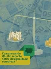 Cearenseando #6: Um recorte sobre desigualdade e pobreza