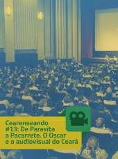 Cearenseando #13: De Parasita a Pacarrete – O Oscar e o audiovisual do Ceará