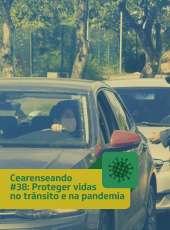 Cearenseando #38: Proteger vidas no trânsito e na pandemia