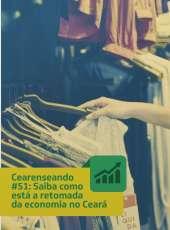 Cearenseando #51: Saiba como está a retomada da economia no Ceará