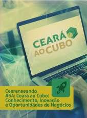 Cearenseando #54 – Ceará ao Cubo: Conhecimento, Inovação e Oportunidades de Negócios