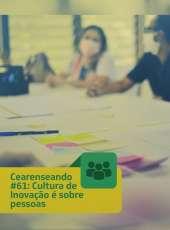 Cearenseando #61: Cultura de Inovação é sobre pessoas