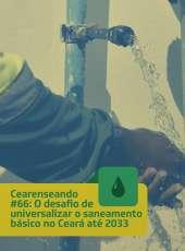 Cearenseando #66: O desafio de universalizar o saneamento básico no Ceará até 2033