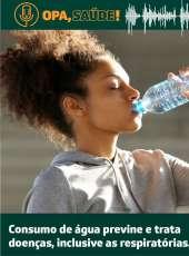 Opa, Saúde! #7: Consumo de água previne e trata doenças, inclusive as respiratórias