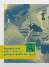 Cearenseando #90: O boom da pesquisa científica no Ceará