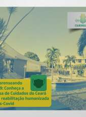 Cearenseando #89 –  Conheça a Casa de Cuidados do Ceará e a reabilitação humanizada pós-Covid